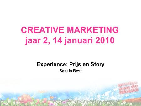 CREATIVE MARKETING jaar 2, 14 januari 2010 Experience: Prijs en Story Saskia Best.