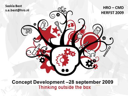 Saskia Best HRO – CMD HERFST 2009 Concept Development –28 september 2009.