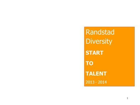 Randstad Diversity START TO TALENT 2013 - 2014 1.