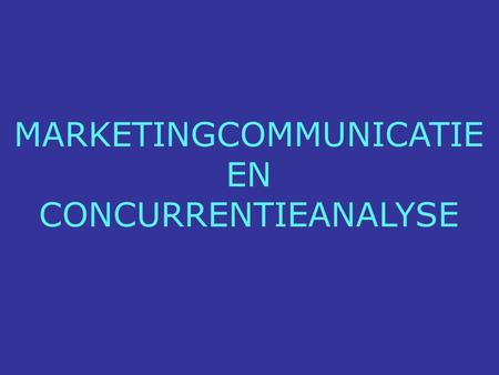 MARKETINGCOMMUNICATIE EN CONCURRENTIEANALYSE. HOE VIND JE INFO OVER DE MARKETINGCOMMUNICATIE EN DE CONCURRENTIEPOSITIE VAN EEN BEPAALD MERK OF PRODUCT?