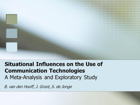 Situational Influences on the Use of Communication Technologies A Meta-Analysis and Exploratory Study B. van den Hooff, J. Groot, S. de Jonge.