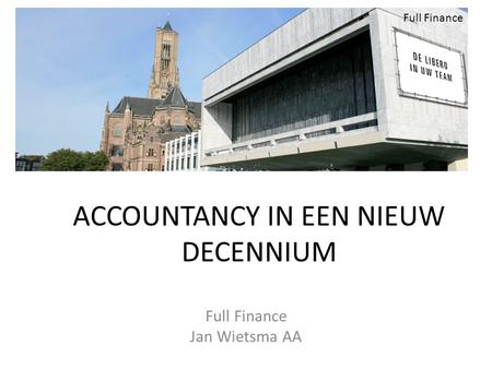 ACCOUNTANCY IN EEN NIEUW DECENNIUM Full Finance Jan Wietsma AA Full Finance.