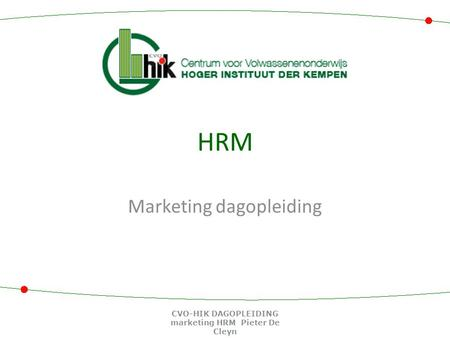 HRM Marketing dagopleiding CVO-HIK DAGOPLEIDING marketing HRM Pieter De Cleyn.