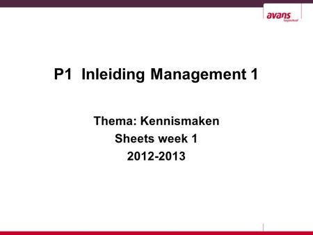 P1 Inleiding Management 1 Thema: Kennismaken Sheets week 1 2012-2013.