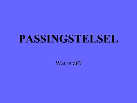 PASSINGSTELSEL Wat is dit?.