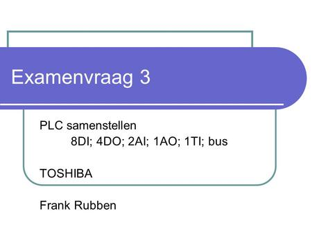 PLC samenstellen 8DI; 4DO; 2AI; 1AO; 1TI; bus TOSHIBA Frank Rubben