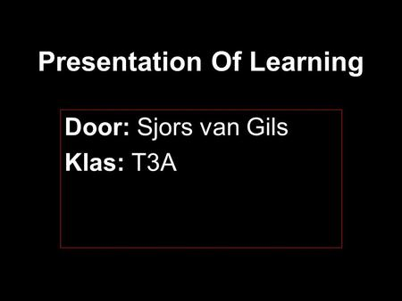 Presentation Of Learning Door: Sjors van Gils Klas: T3A.
