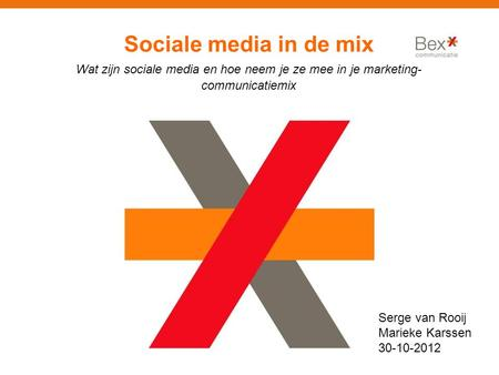 Sociale media in de mix Wat zijn sociale media en hoe neem je ze mee in je marketing- communicatiemix Serge van Rooij Marieke Karssen 30-10-2012.