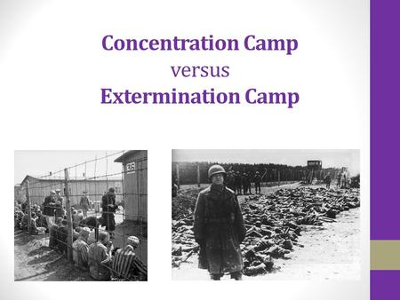 Concentration Camp versus Extermination Camp
