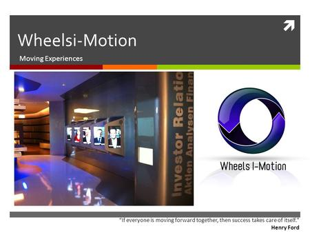 " Wheelsi-Motion Moving Experiences ""If everyone is moving forward together, then success takes care of itself."" Henry Ford."