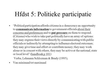 "Hfdst 5: Politieke participatie ""Political participation affords citizens in a democracy an opportunity to communicate information to government officials."
