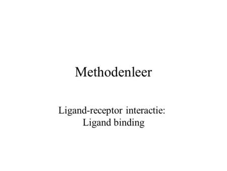 Methodenleer Ligand-receptor interactie: Ligand binding.