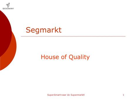 SuperSmart naar de Supermarkt!1 House of Quality Segmarkt.
