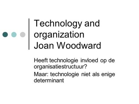 Technology and organization Joan Woodward
