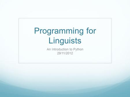 Programming for Linguists An Introduction to Python 29/11/2012.