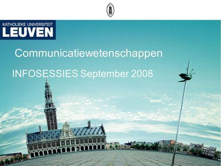 Communicatiewetenschappen INFOSESSIES September 2008.