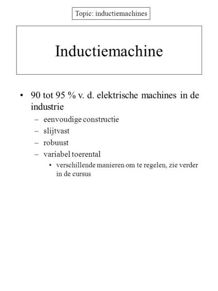 Inductiemachine 90 tot 95 % v. d. elektrische machines in de industrie