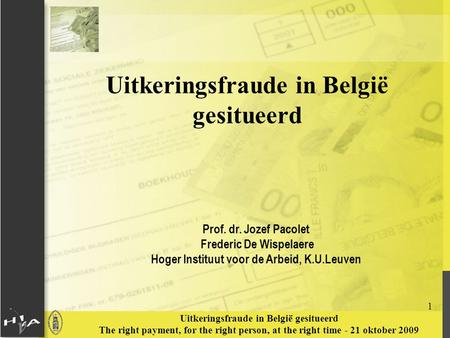 1 Uitkeringsfraude in België gesitueerd The right payment, for the right person, at the right time - 21 oktober 2009 Uitkeringsfraude in België gesitueerd.