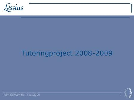Wim Schramme - febr.2009 1 Tutoringproject 2008-2009.