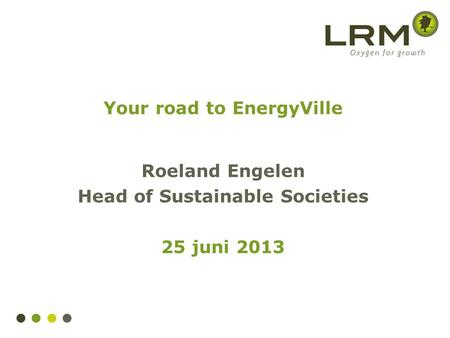 Your road to EnergyVille Roeland Engelen Head of Sustainable Societies 25 juni 2013.