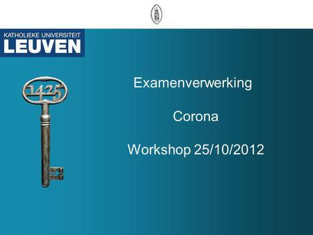 Examenverwerking Corona Workshop 25/10/2012