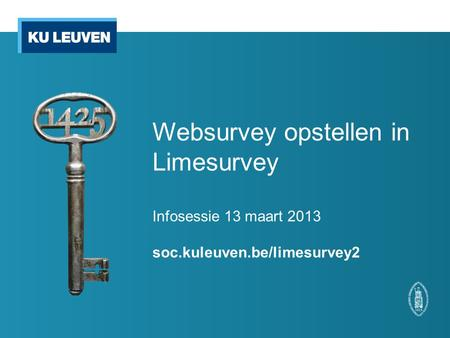 Websurvey opstellen in Limesurvey Infosessie 13 maart 2013 soc.kuleuven.be/limesurvey2.