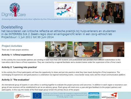 Investing in your future - Crossborder cooperation programme 2007-2013 Part-financed by European Union - European Regional Development Fund 07-029-BE_Dignity-in-Care.
