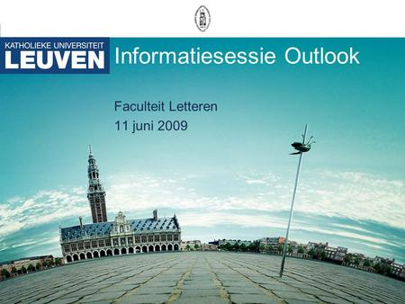 Informatiesessie Outlook Faculteit Letteren 11 juni 2009.