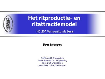 Het ritproductie- en ritattractiemodel H01I6A Verkeerskunde basis Ben Immers Traffic and Infrastructure Department of Civil Engineering Faculty of Engineering.