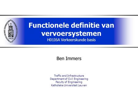 Functionele definitie van vervoersystemen H01I6A Verkeerskunde basis Ben Immers Traffic and Infrastructure Department of Civil Engineering Faculty of Engineering.