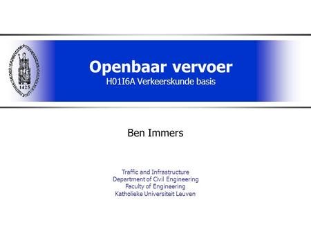 Openbaar vervoer H01I6A Verkeerskunde basis Ben Immers Traffic and Infrastructure Department of Civil Engineering Faculty of Engineering Katholieke Universiteit.