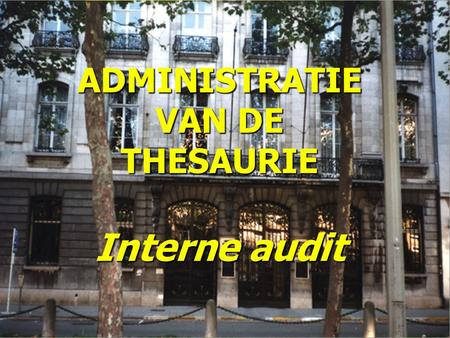 december 2000Thesaurie - Interne audit - P. RIGOLE / M. VAN den EEDE1 ADMINISTRATIE VAN DE THESAURIE Interne audit.