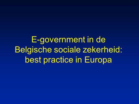E-government in de Belgische sociale zekerheid: best practice in Europa.