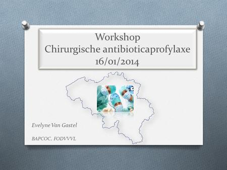 Workshop Chirurgische antibioticaprofylaxe 16/01/2014
