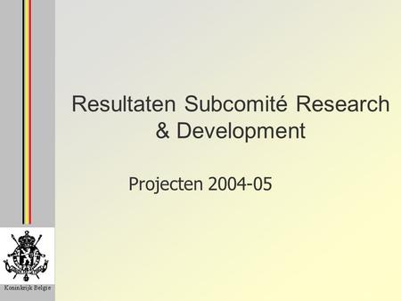 Resultaten Subcomité Research & Development Projecten 2004-05.
