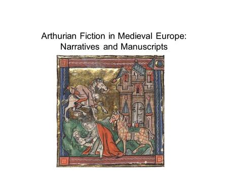 Arthurian Fiction in Medieval Europe: Narratives and Manuscripts.