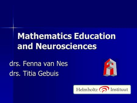 Mathematics Education and Neurosciences drs. Fenna van Nes drs. Titia Gebuis.