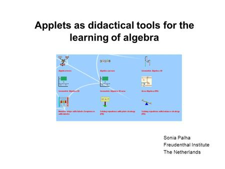 Applets as didactical tools for the learning of algebra Sonia Palha Freudenthal Institute The Netherlands.