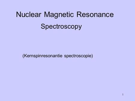 1 Nuclear Magnetic Resonance Spectroscopy (Kernspinresonantie spectroscopie)