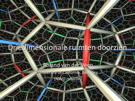 Driedimensionale ruimten doorzien Roland van der Veen University of California, Berkeley (NWO rubicon)