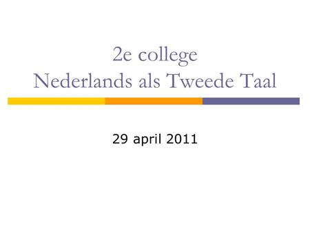 2e college Nederlands als Tweede Taal 29 april 2011.