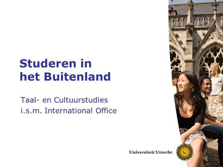 Studeren in het Buitenland Taal- en Cultuurstudies i.s.m. International Office.