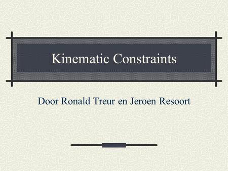 Kinematic Constraints Door Ronald Treur en Jeroen Resoort.