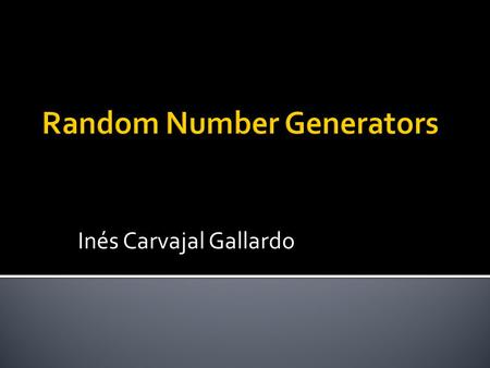 "Inés Carvajal Gallardo.  Salts  Nonces  Sessie-keys  Random priemgetallen ""The generation of random numbers is too important to be left to chance"""
