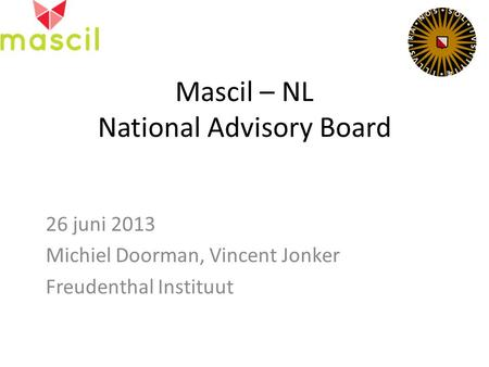 Mascil – NL National Advisory Board 26 juni 2013 Michiel Doorman, Vincent Jonker Freudenthal Instituut.