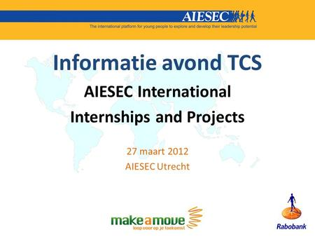Informatie avond TCS AIESEC International Internships and Projects 27 maart 2012 AIESEC Utrecht.