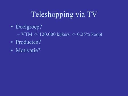 Teleshopping via TV Doelgroep? Producten? Motivatie?