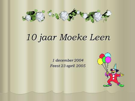 10 jaar Moeke Leen 1 december 2004 Feest 23 april 2005.