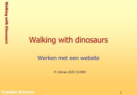 Walking with Dinosaurs Frankie Schram 1 Walking with dinosaurs Werken met een website Fr. Schram 20/03/2000.