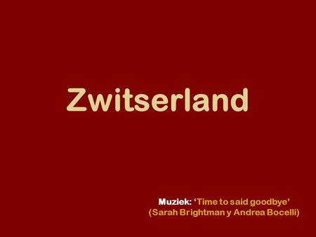 Zwitserland Muziek: 'Time to said goodbye' (Sarah Brightman y Andrea Bocelli)